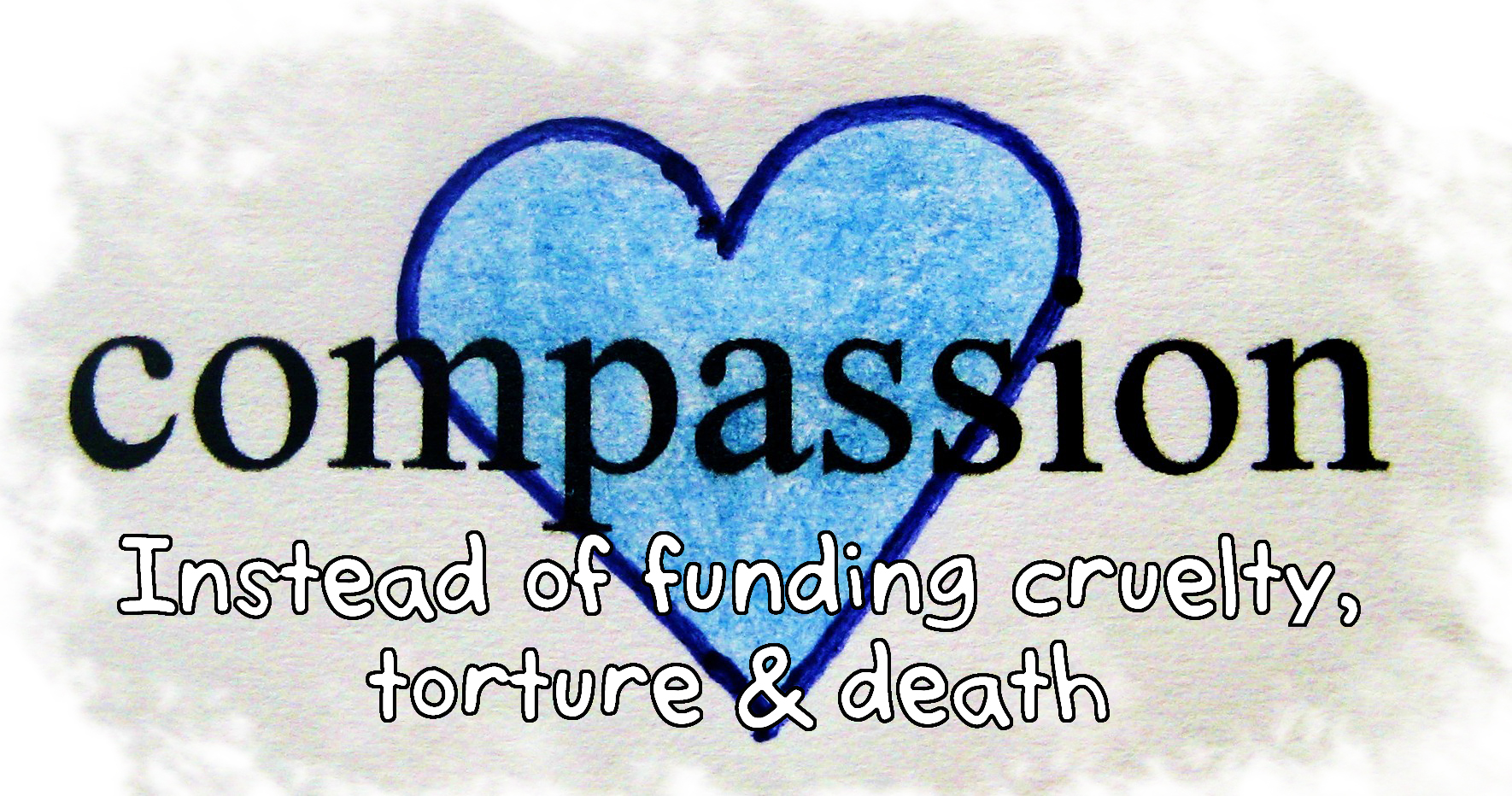 Choose compassion instead of funding torture, cruelty, and killing