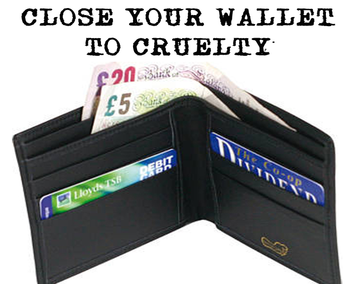 Close your wallet to cruelty - make a difference